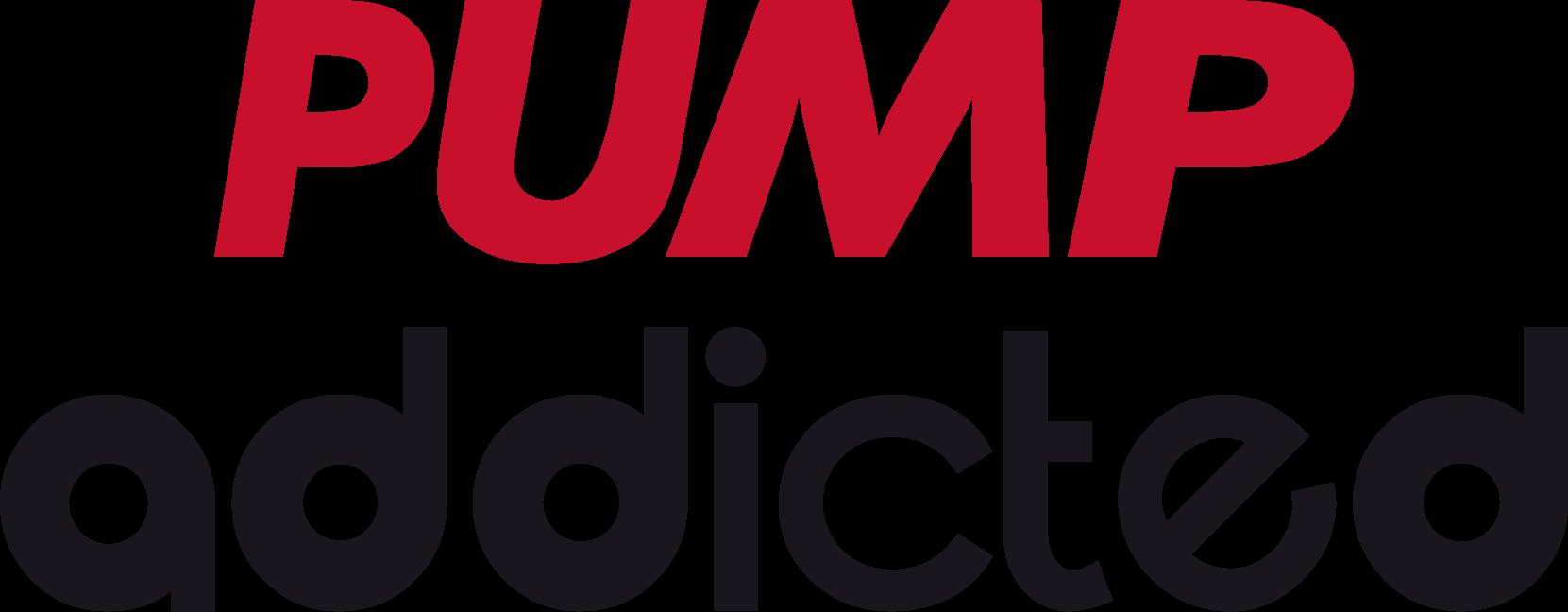 PUMP ADDICTED